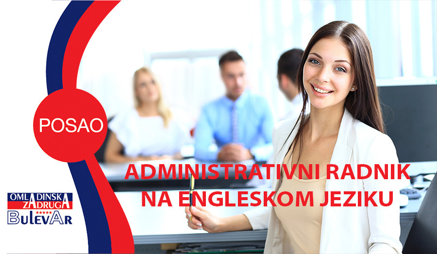 ADMINISTRATIVNI RADNIK NA ENGLESKOM JEZIKU, OMLADINSKA ZADRUGA BULEVAR, STUDENTSKA ZADRUGA, POSLOVI PREKO ZADRUGE, USLUGE ZADRUGE,  Potrebna administrativna radnica sa znanjem engleskog jezika (napredni nivo) - nezaposlena lica