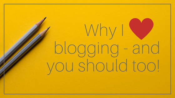 Why I love blogging and you should too