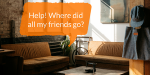 Help! Where did all my friends go?