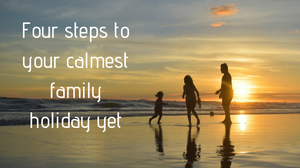 Four steps to your calmest family holiday yet
