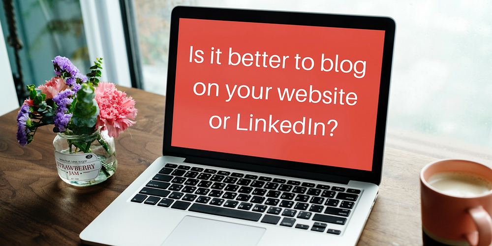 Is it better to blog on your website or LinkedIn