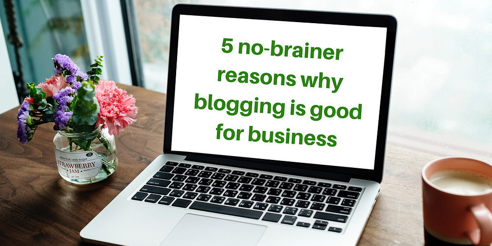 5 reasons why blogging is good for business