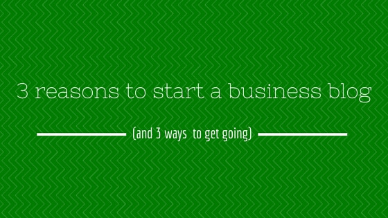 Three reasons to start a business blog