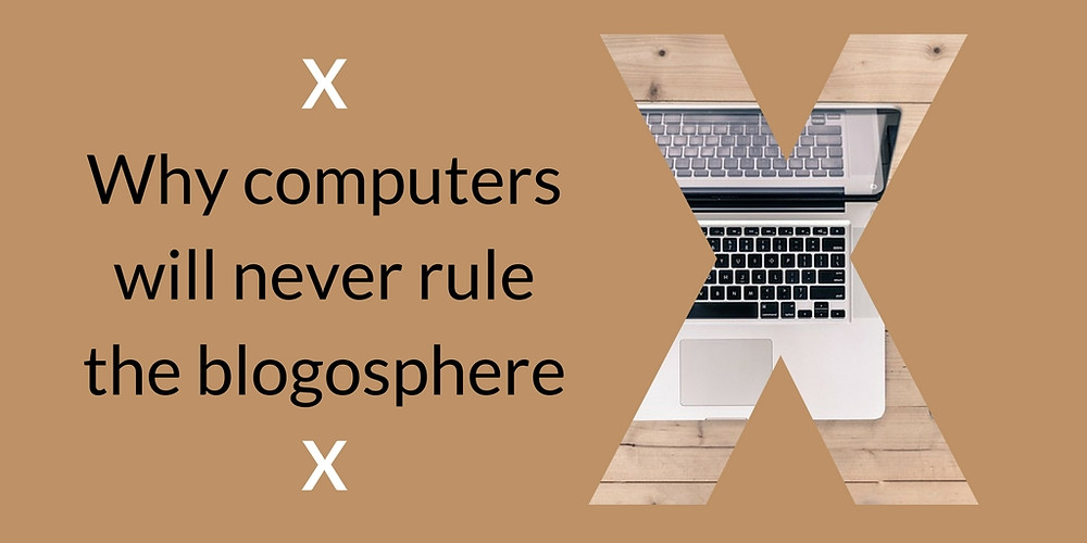 Why computers will never rule the blogosphere