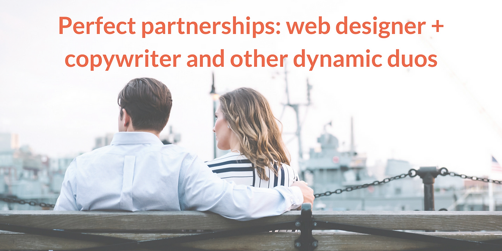 Perfect partnerships - web designer + copywriter and other dynamic duos