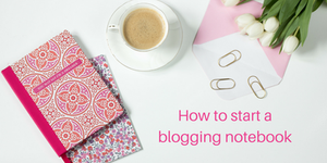 How to start a blogging notebook