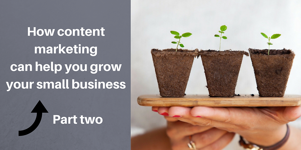 How content marketing can help you grow your small business - Part two