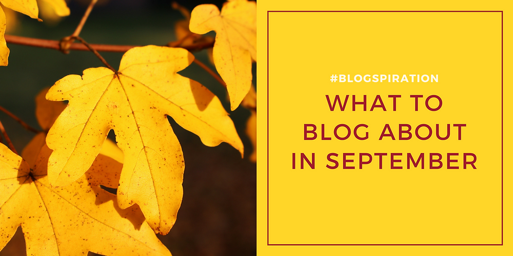 What to blog about in September