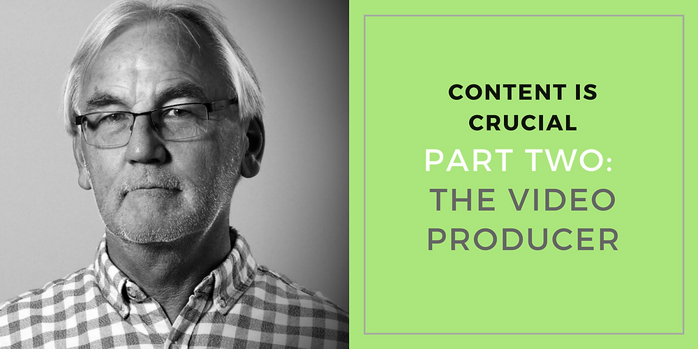 Content is Crucial Part two: The Video Producer