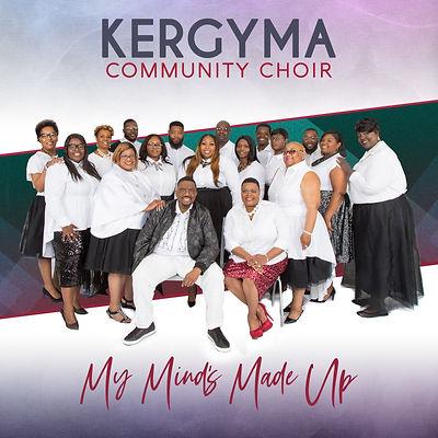Kergyma Community Choir_My_MInds_Made_Up