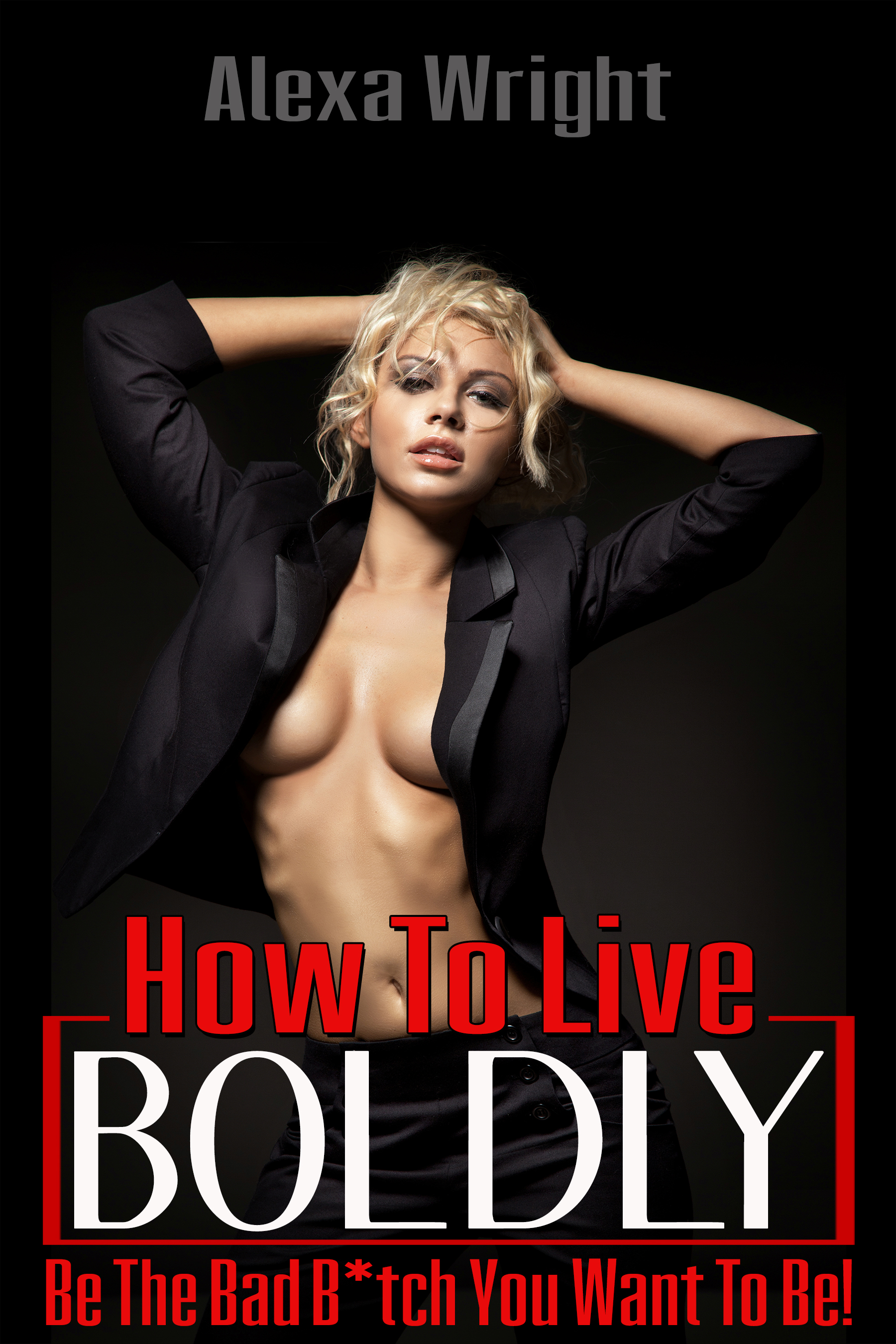How To Live Boldly by Alexa Wright