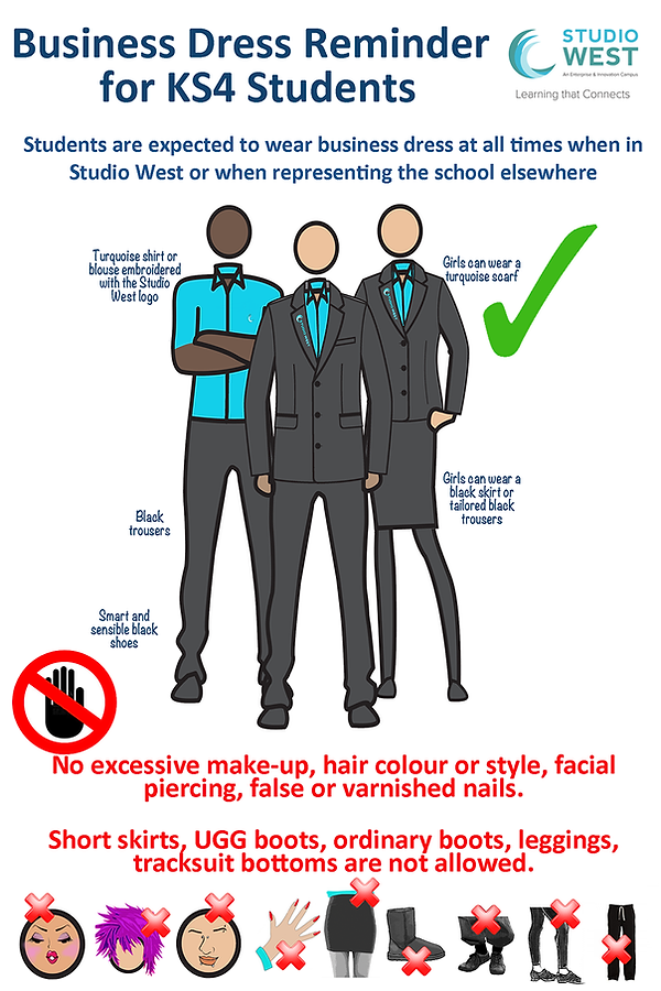 Busiess dress reminder fo KS4 students. Students are expected to wear business dress at all times when in Studio West or when representing the school elsewhere.