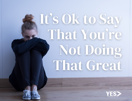 It's Ok to Say That You're Not Doing That Great