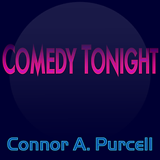 Comedy Tonight by Connor A. Purcell