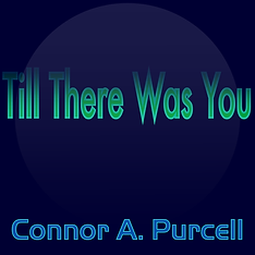 Till There Was You by Connor A. Purcell