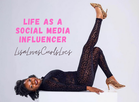 Life as a Social Media Influencer: LisaLovesCurlsLocs