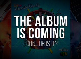The Album is Coming... Soon... or is it?
