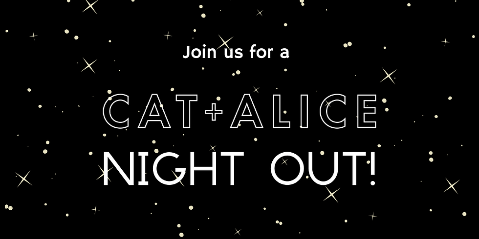 Cat + Alice Night Out!
