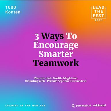 3 Ways To Encourage Smarter Teamwork