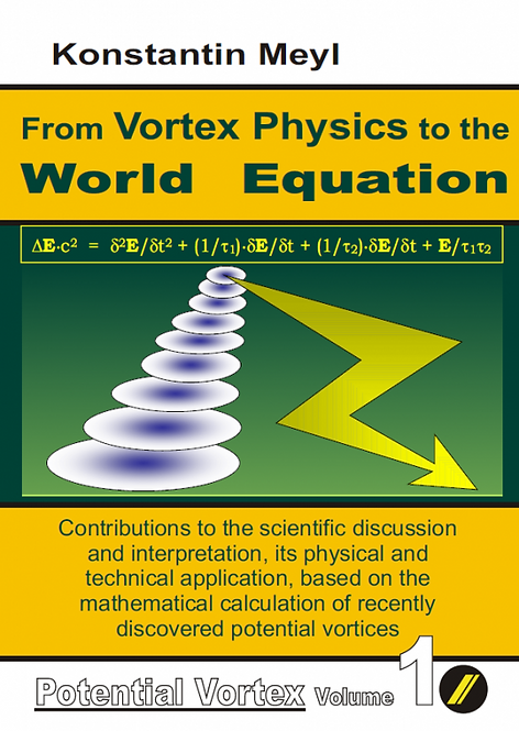 From Vortex Physics to the World Equation (Potential Vortex volume 1)