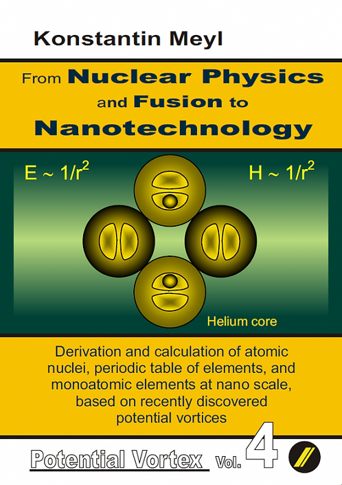 From Nuclear Physics & Fusion to Nanotechnology (Potential Vortex volume 4)