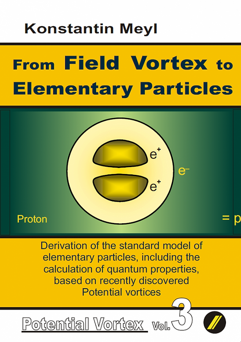 From Field Vortex to Elementary Particles (Potential Vortex volume 3)