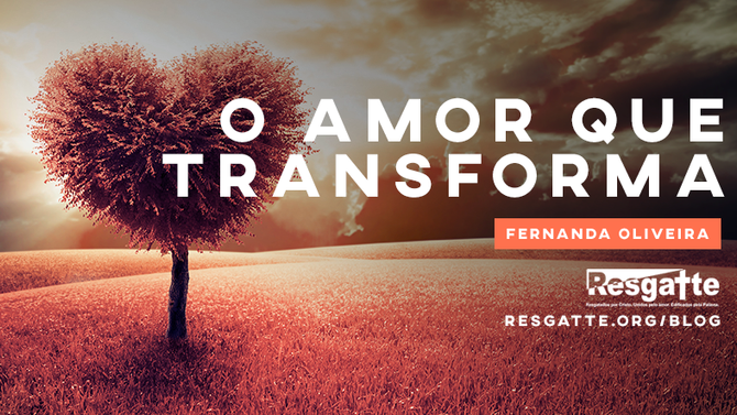 O amor que transforma