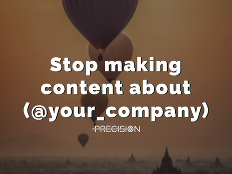 Stop Making Content About (@your_company)