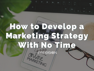 How to Develop a Marketing Strategy With No Time