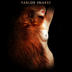 07 juil. ~Parlor Snakes ~