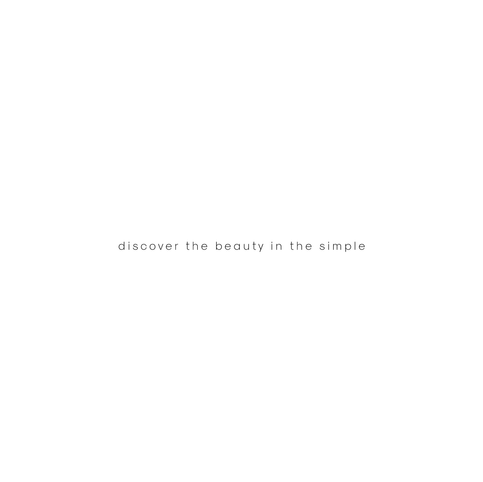 discover the beauty in the simple