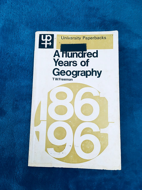 'A Hundred Years of Geography' by T.W. Freeman
