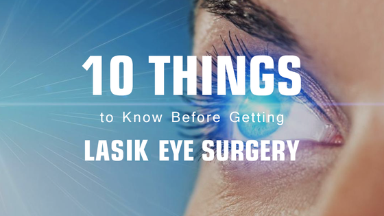 10 Things to Know Before Getting Lasik Eye Surgery