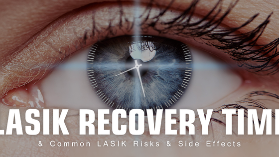 LASIK Recovery Time and Common LASIK Risks and Side Effects