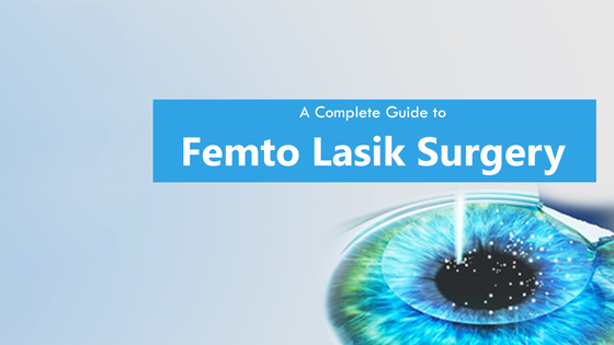 A Complete Guide to Femto Lasik Surgery