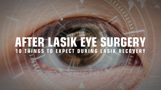 After LASIK Eye Surgery: 10 Things to Expect During LASIK Recovery