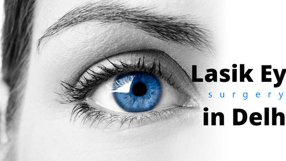 What is the cost of Lasik eye surgery in Delhi?