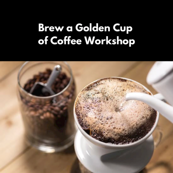 Brew a Golden Cup of Coffee Workshop
