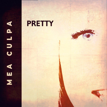 The Latest Single From Mea Culpa - Pretty Out Now