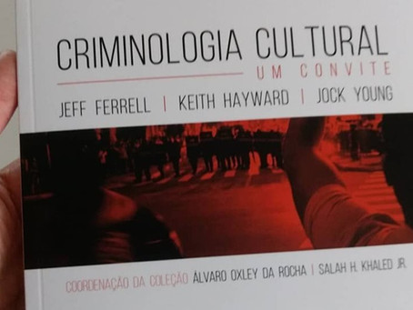 Criminologia cultural: um convite, de Ferrell, Hayward e Young, finalmente é lançado no Brasil