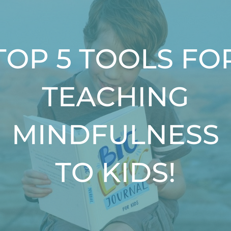Top Five Tools for Teaching Mindfulness to Kids