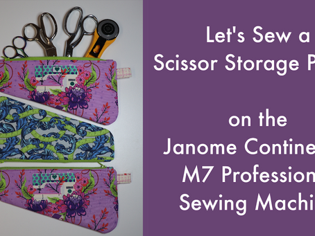 Let's Sew a Scissor Storage Pouch on the Janome Continental M7 Sewing Machine