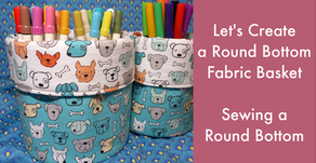 Let's Create a Round Bottom Fabric Basket - Sewing a Round Bottom + Free Download