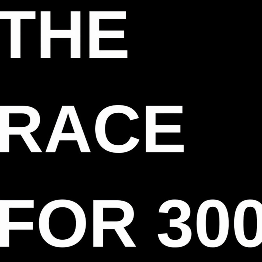 The Race for 300