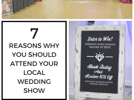 7 REASONS WHY YOU SHOULD ATTEND YOUR LOCAL WEDDING SHOW