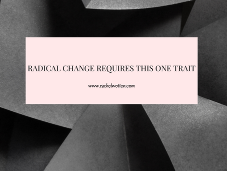 Radical Change Requires This One Trait