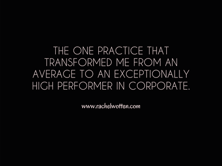 The one practice that transformed me from an average to an exceptionally high performer in corporate