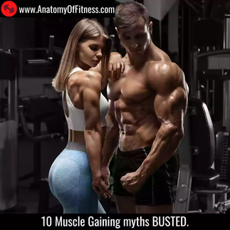 10 Muscle Gaining myths BUSTED.