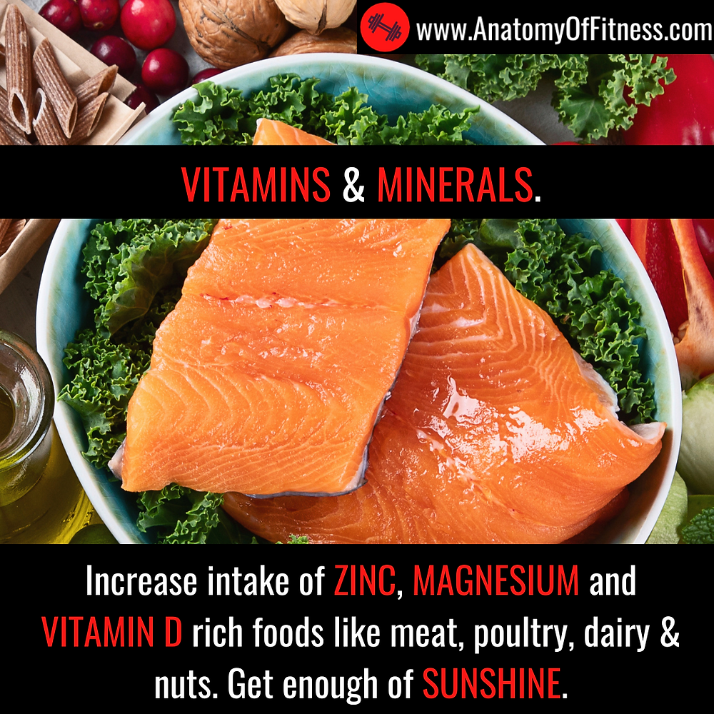Zinc, Magnesium and Vitamin D rich foods boost TESTOSTERONE production.