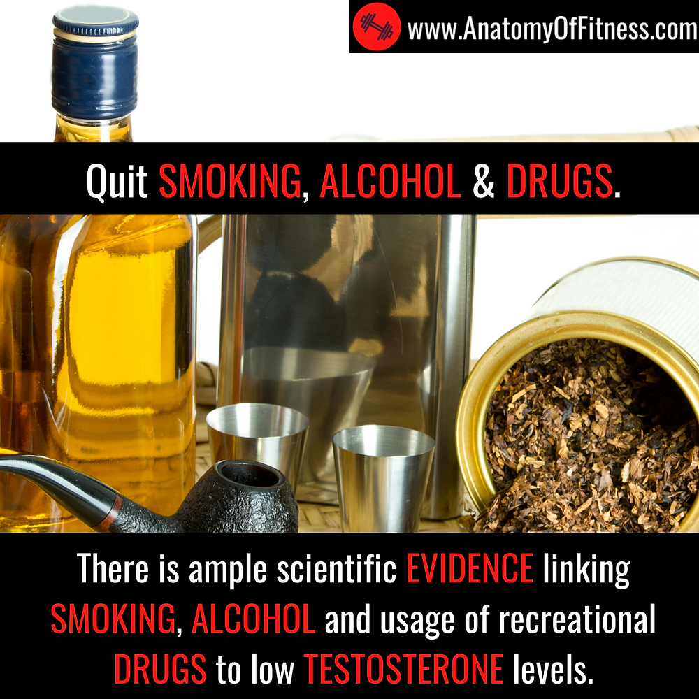 SMOKING, DRINKING and DRUGS reduce TESTOSTERONE.